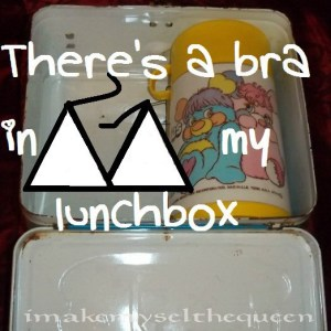 Theres a bra in my lunchbox