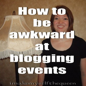 How to be awkward at blogging events