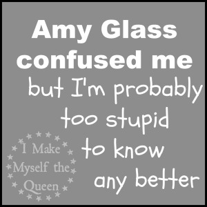Amy Glass confused me