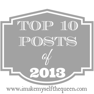 Top 10 Posts of 2013 (I Make Myself the Queen)